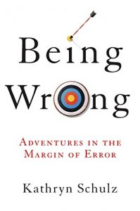Being Wrong – by Kathryn Schulz
