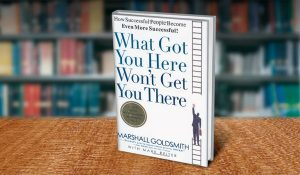 what-got-you-here-wont-get-you-there-by-marshall-goldsmith
